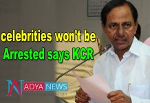 celebrities won't be Arrested says KCR